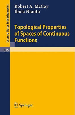 Topological Properties of Spaces of Continuous Functions By McCoy, Robert A./ Ntantu, Ibula